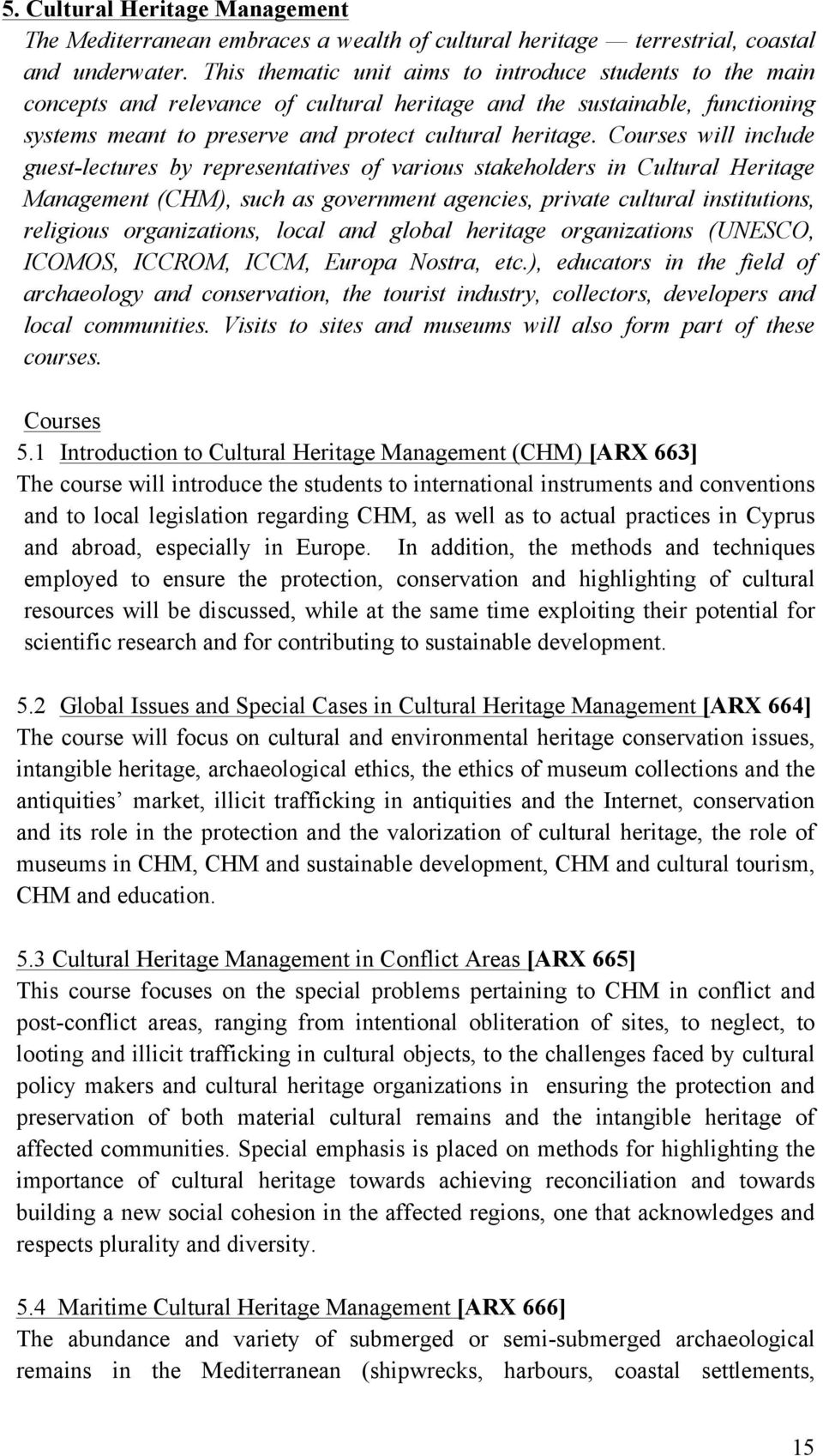 Courses will include guest-lectures by representatives of various stakeholders in Cultural Heritage Management (CHM), such as government agencies, private cultural institutions, religious