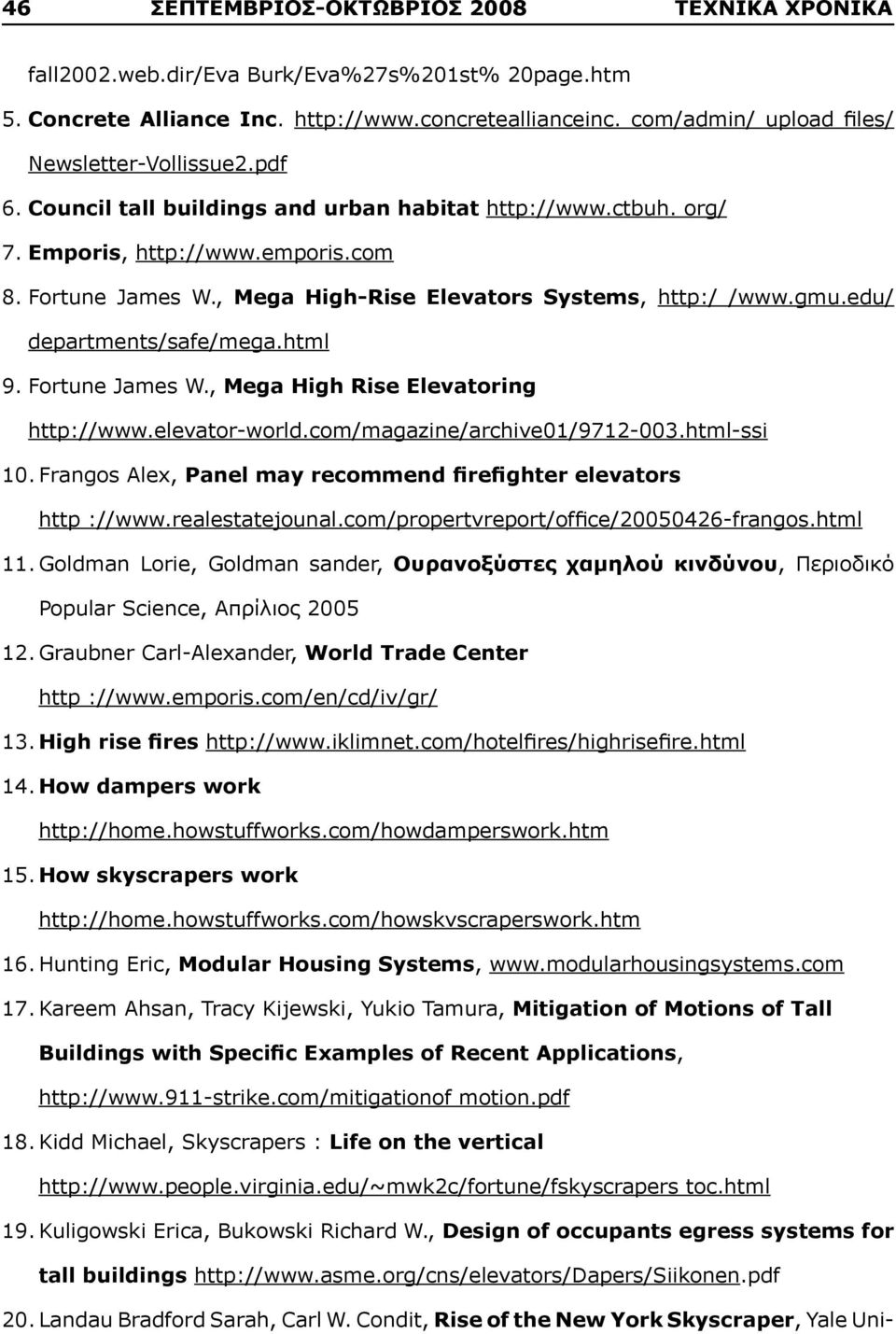 , Mega High-Rise Elevators Systems, http:/ /www.gmu.edu/ departments/safe/mega.html 9. Fortune James W., Mega High Rise Elevatoring http://www.elevator-world.com/magazine/archive01/9712-003.