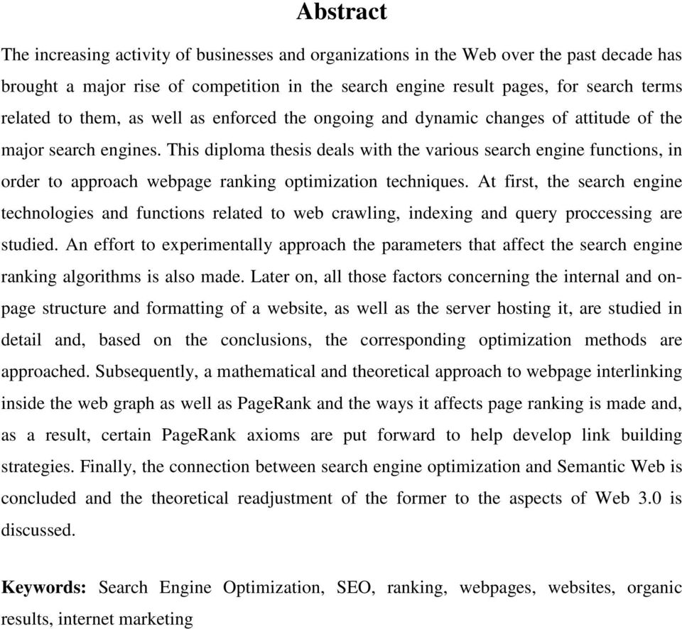 This diploma thesis deals with the various search engine functions, in order to approach webpage ranking optimization techniques.