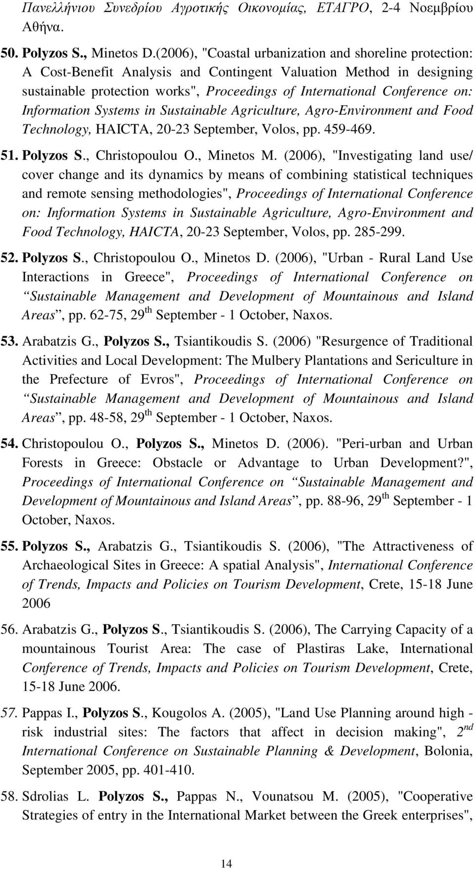 Information Systems in Sustainable Agriculture, Agro-Environment and Food Technology, HAICTA, 20-23 September, Volos, pp. 459-469. 51. Polyzos S., Christopoulou O., Minetos M.