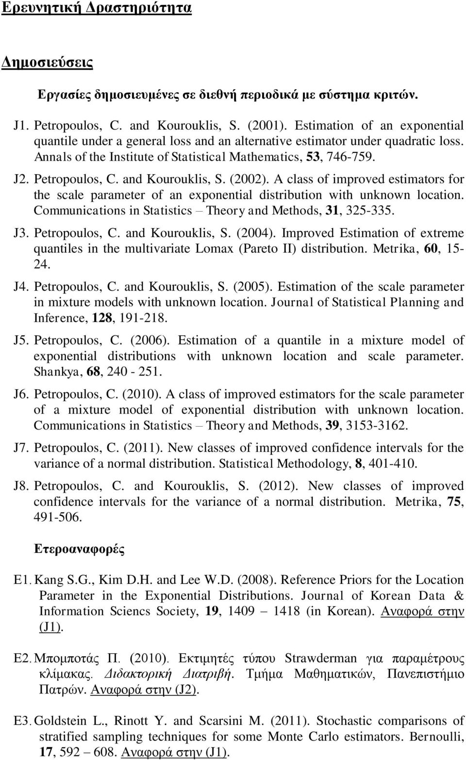 and Kourouklis, S. (2002). A class of improved estimators for the scale parameter of an exponential distribution with unknown location. Communications in Statistics Theory and Methods, 31, 325-335.