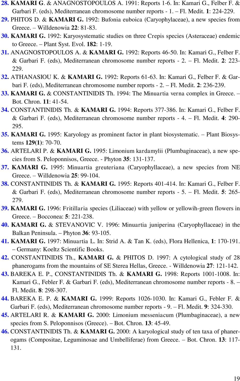 Plant Syst. Evol. 182: 1-19. 31. ANAGNOSTOPOULOS A. & KAMARI G. 1992: Reports 46-50. In: Kamari G., Felber F. & Garbari F. (eds), Mediterranean chromosome number reports - 2. Fl. Medit. 2: 223-229.