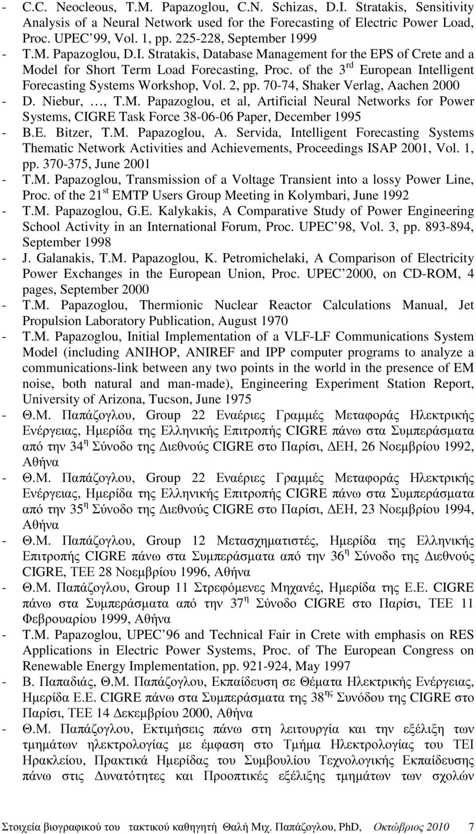 of the 3 rd European Intelligent Forecasting Systems Workshop, Vol. 2, pp. 70-74, Shaker Verlag, Aachen 2000 - D. Niebur,, T.M.