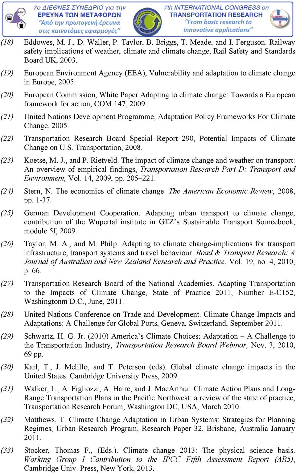 (20) European Commission, White Paper Adapting to climate change: Towards a European framework for action, COM 147, 2009.