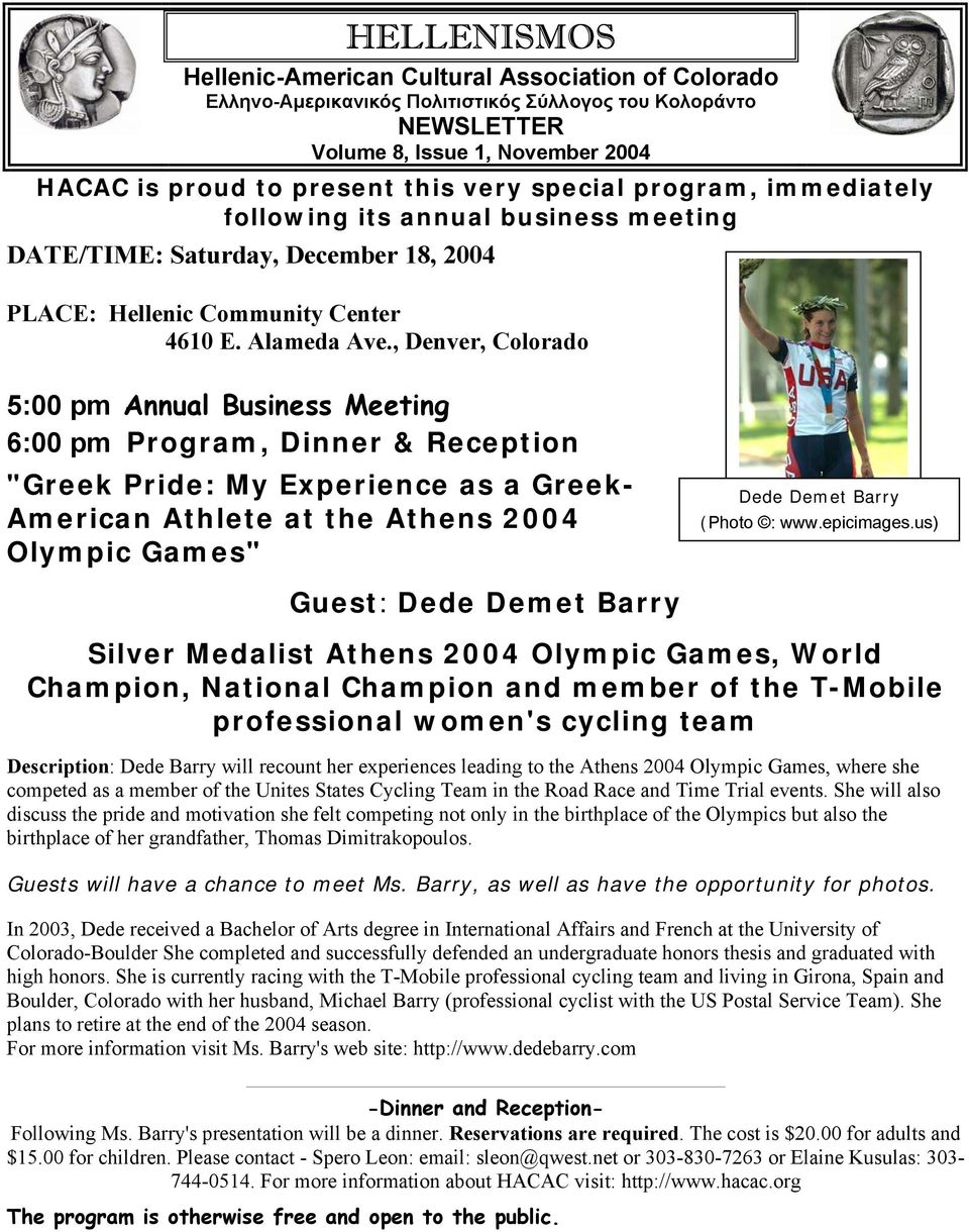 ", Denver, Colorado 5:00 pm Annual Business Meeting 6:00 pm Program, Dinner & Reception ""Greek Pride: My Experience as a Greek- American Athlete at the Athens 2004 Olympic Games"" Dede Demet Barry"
