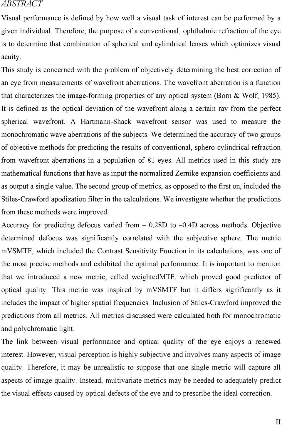 This study is concerned with the problem of objectively determining the best correction of an eye from measurements of wavefront aberrations.