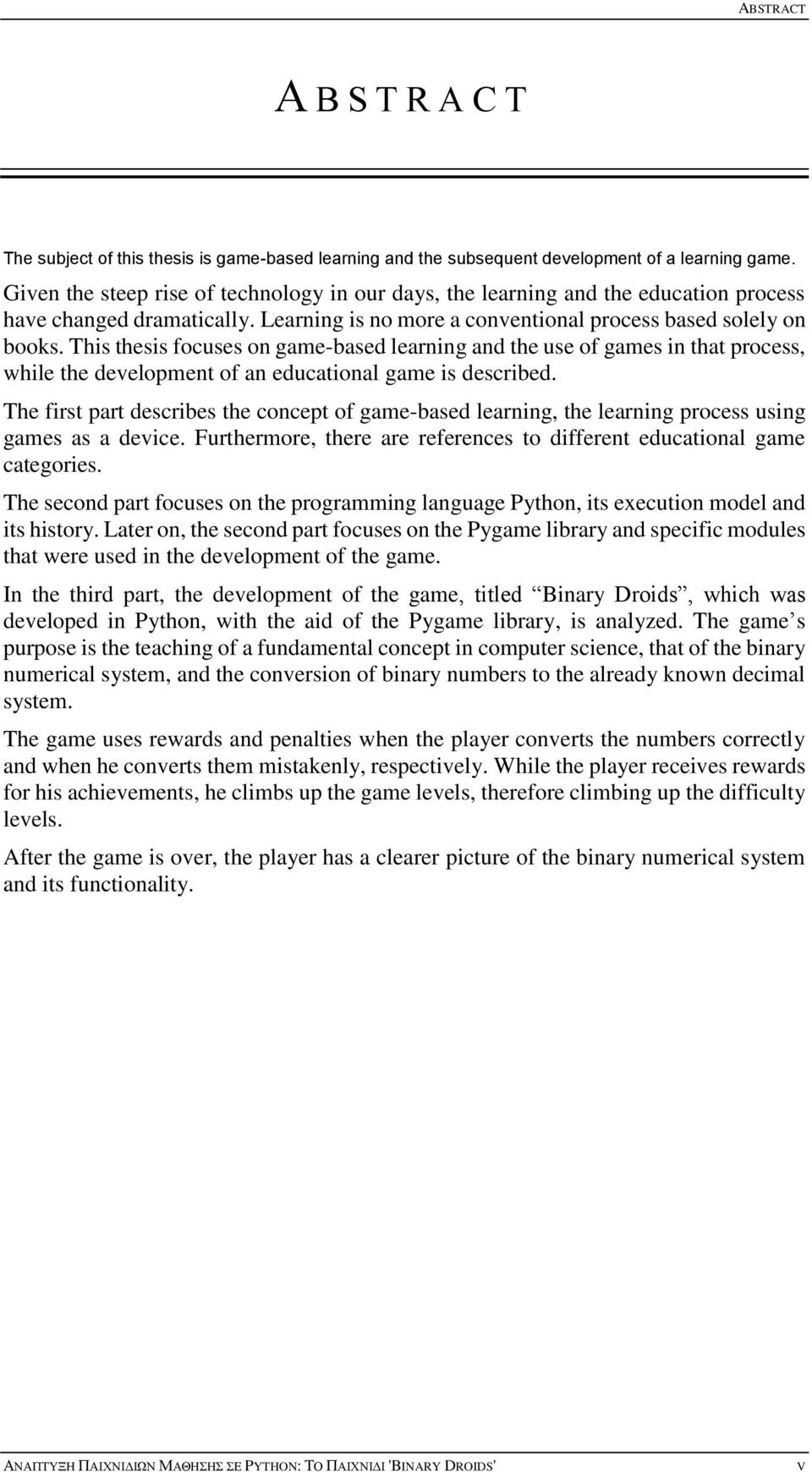 This thesis focuses on game-based learning and the use of games in that process, while the development of an educational game is described.