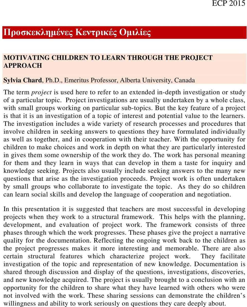 , Emeritus Professor, Alberta University, Canada The term project is used here to refer to an extended in-depth investigation or study of a particular topic.