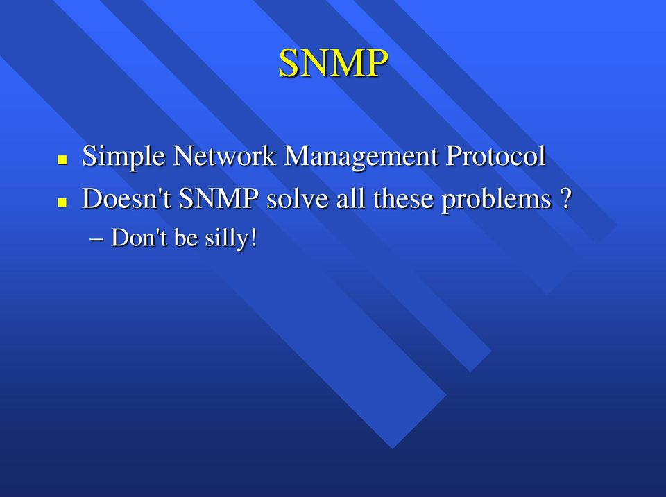 Doesn't SNMP solve all