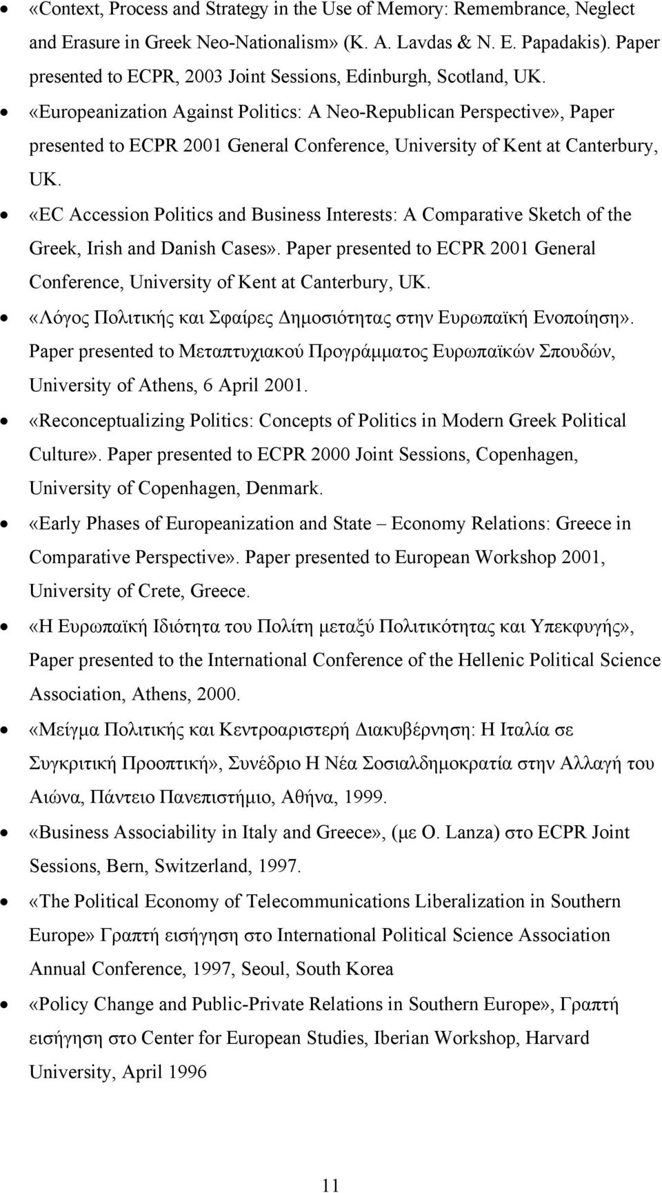 «Europeanization Against Politics: A Neo-Republican Perspective», Paper presented to ECPR 2001 General Conference, University of Kent at Canterbury, UK.