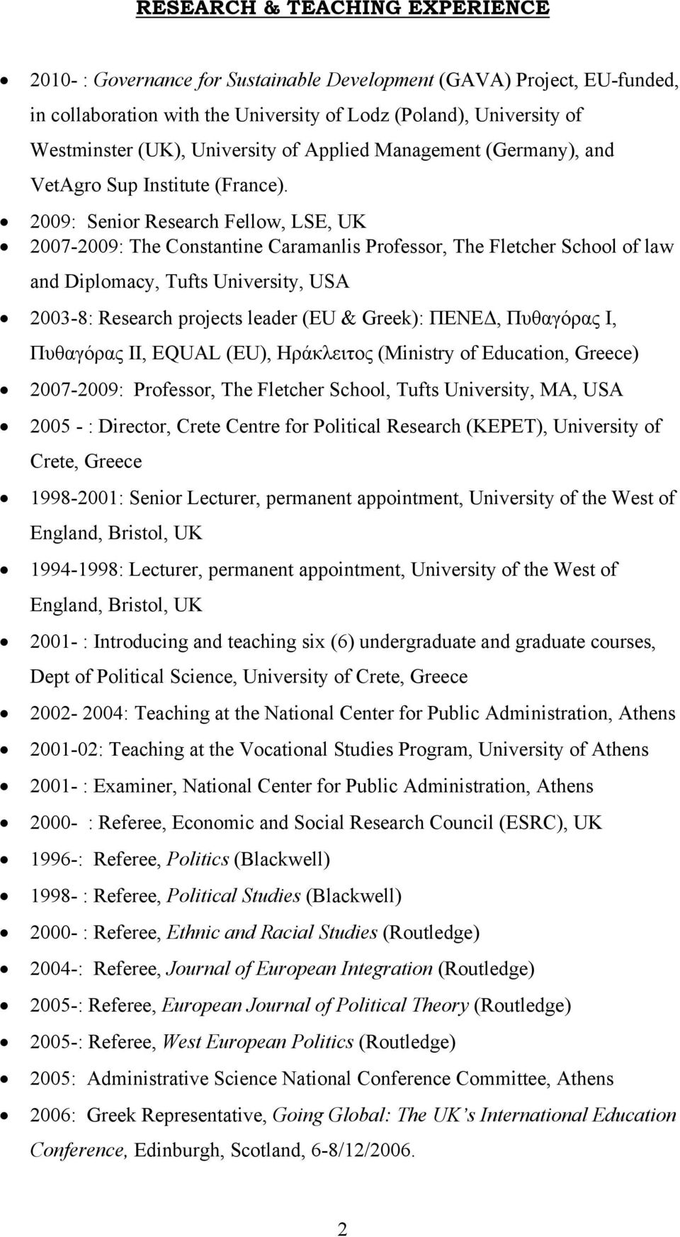 2009: Senior Research Fellow, LSE, UK 2007-2009: The Constantine Caramanlis Professor, The Fletcher School of law and Diplomacy, Tufts University, USA 2003-8: Research projects leader (EU & Greek):