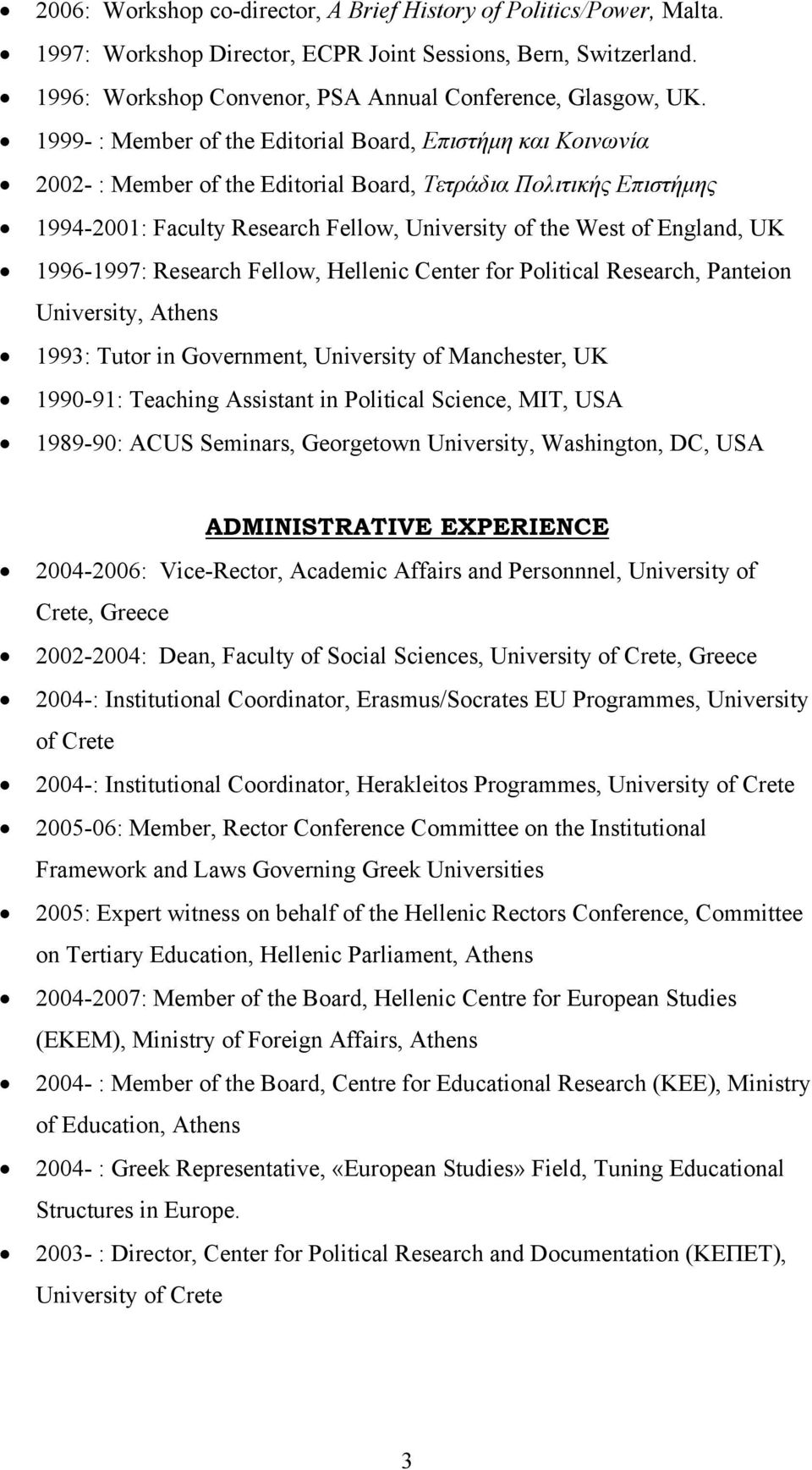 UK 1996-1997: Research Fellow, Hellenic Center for Political Research, Panteion University, Athens 1993: Tutor in Government, University of Manchester, UK 1990-91: Teaching Assistant in Political