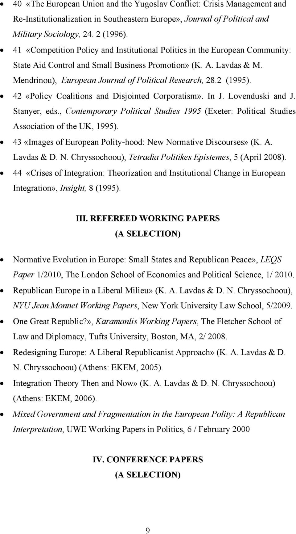 2 (1995). 42 «Policy Coalitions and Disjointed Corporatism». In J. Lovenduski and J. Stanyer, eds., Contemporary Political Studies 1995 (Exeter: Political Studies Association of the UK, 1995).