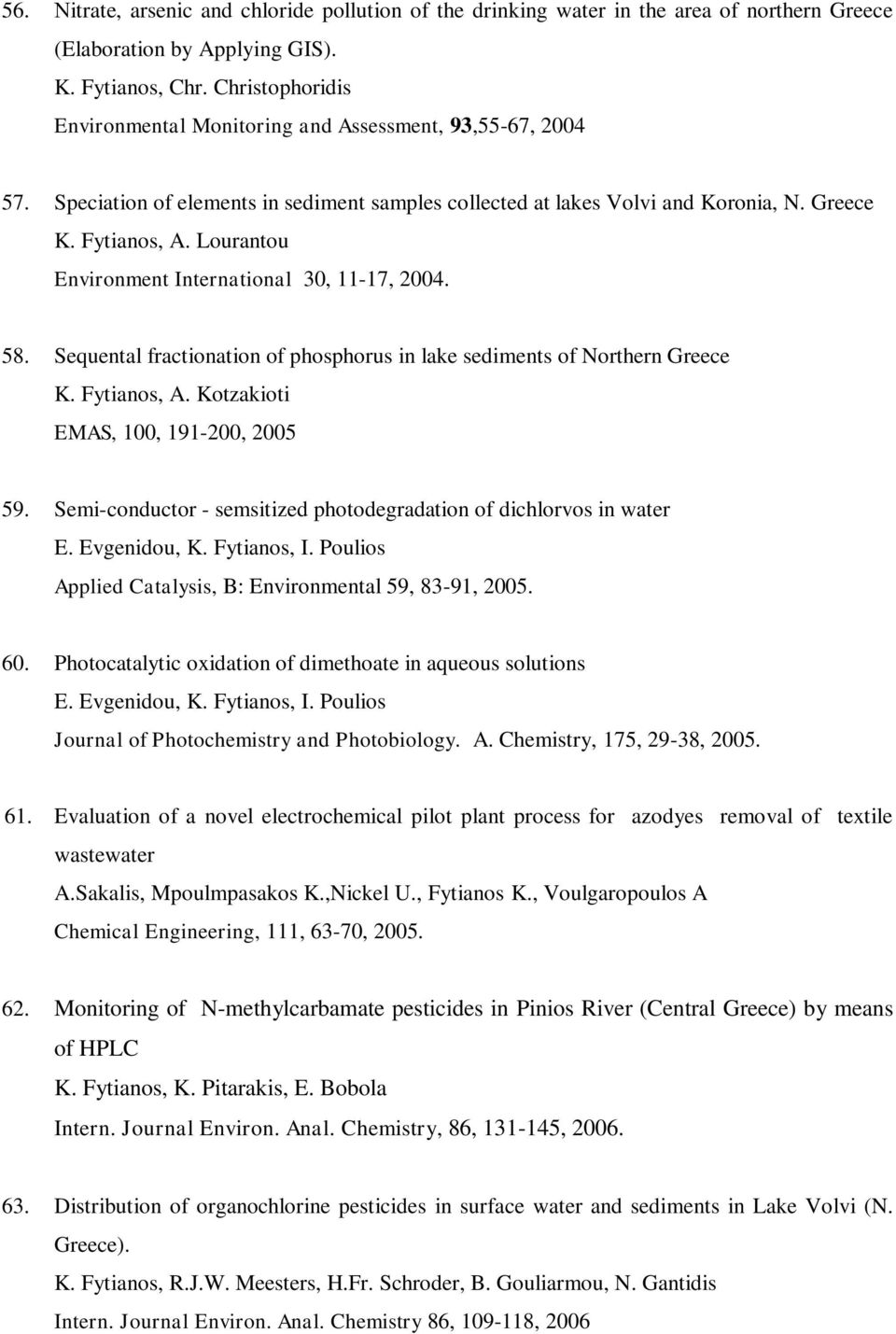Lourantou Environment International 30, 11-17, 2004. 58. Sequental fractionation of phosphorus in lake sediments of Northern Greece K. Fytianos, A. Kotzakioti EMAS, 100, 191-200, 2005 59.