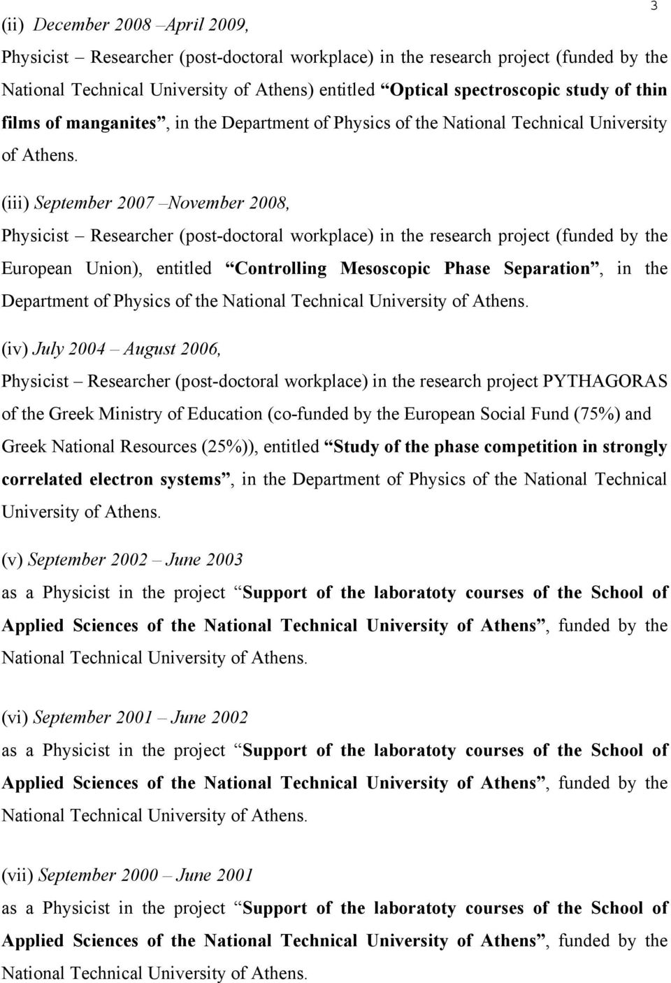 (iii) September 2007 November 2008, Physicist Researcher (post-doctoral workplace) in the research project (funded by the European Union), entitled Controlling Mesoscopic Phase Separation, in the