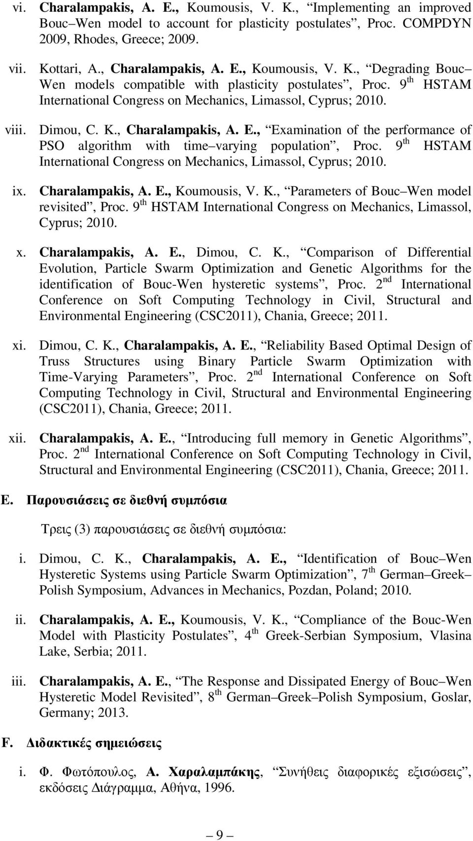 E., Examination of the performance of PSO algorithm with time varying population, Proc. 9 th HSTAM International Congress on Mechanics, Limassol, Cyprus; 2010. ix. Charalampakis, A. E., Koumousis, V.