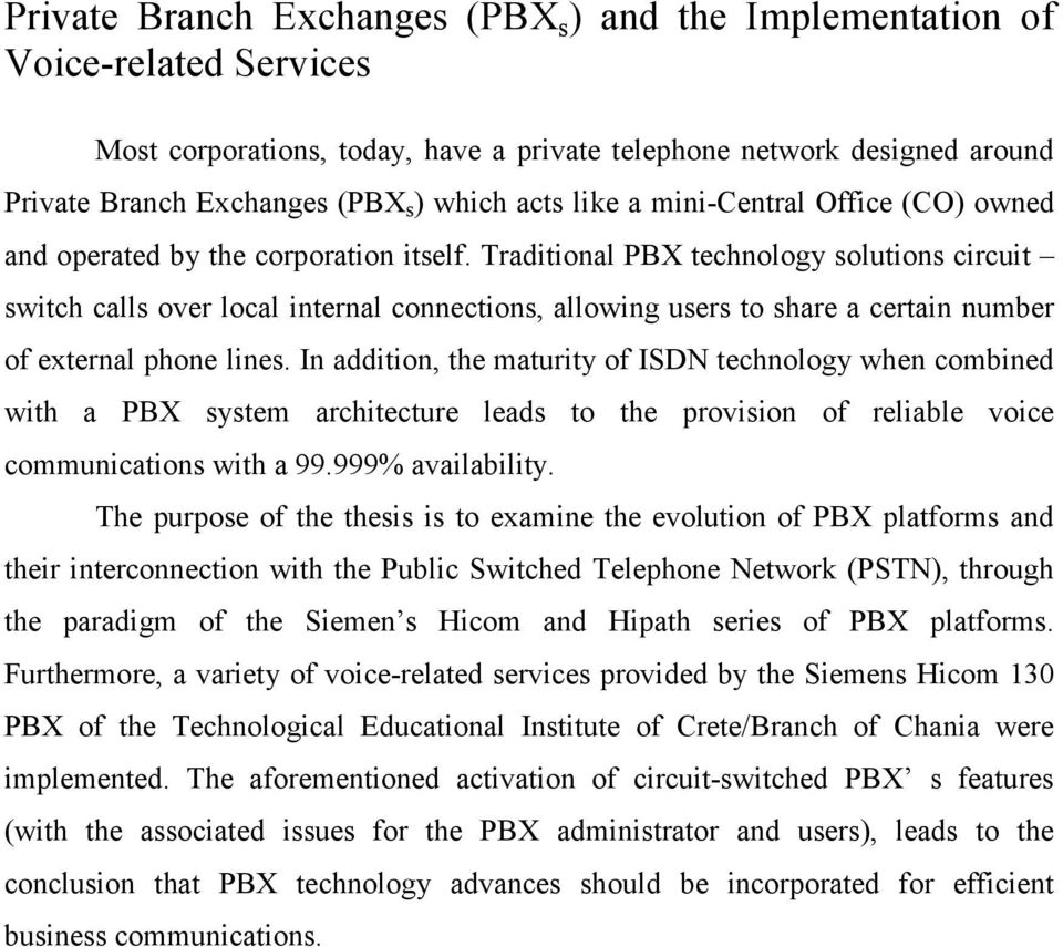 Traditional PBX technology solutions circuit switch calls over local internal connections, allowing users to share a certain number of external phone lines.