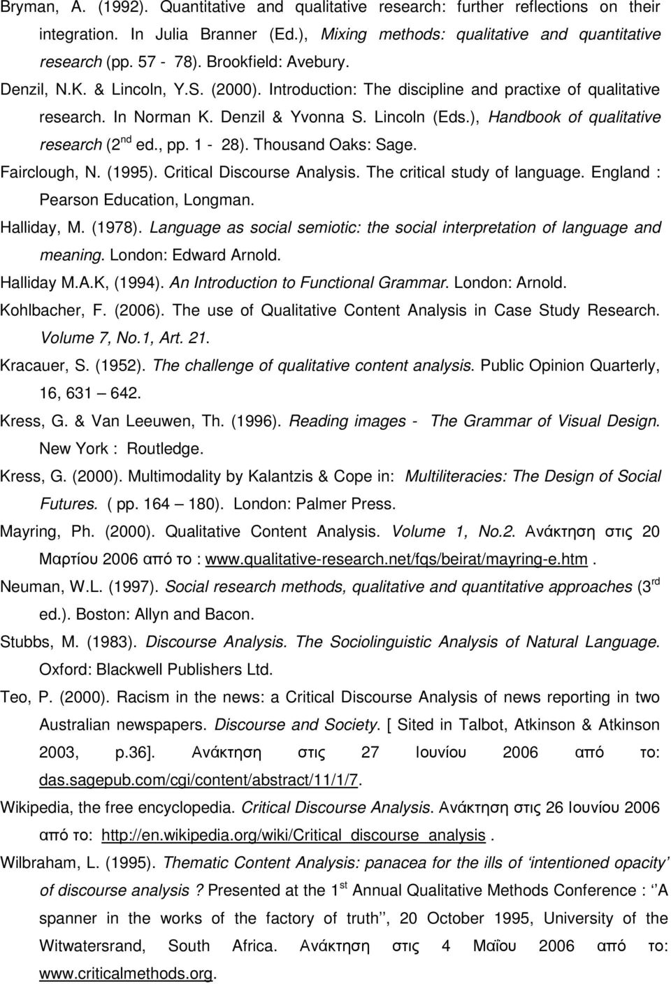 ), Handbook of qualitative research (2 nd ed., pp. 1-28). Thousand Oaks: Sage. Fairclough, N. (1995). Critical Discourse Analysis. The critical study of language. England : Pearson Education, Longman.