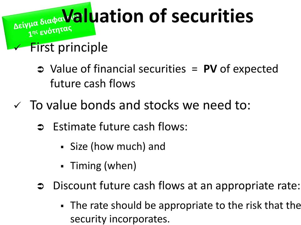 cash flows: Size (how much) and Timing (when) Discount future cash flows at an