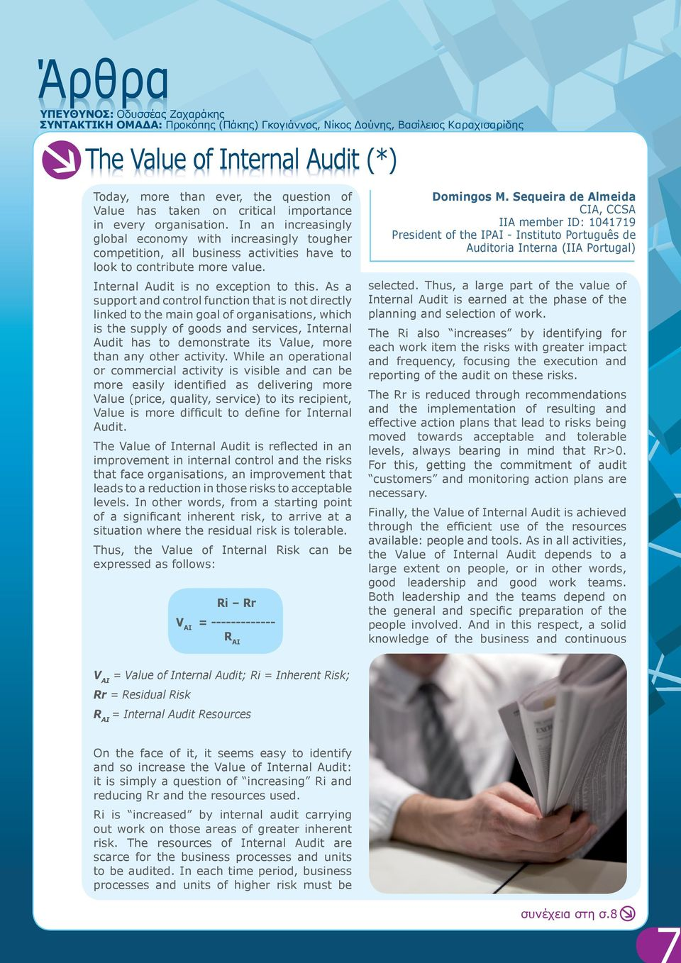 In an increasingly global economy with increasingly tougher competition, all business activities have to look to contribute more value. Internal Audit is no exception to this.