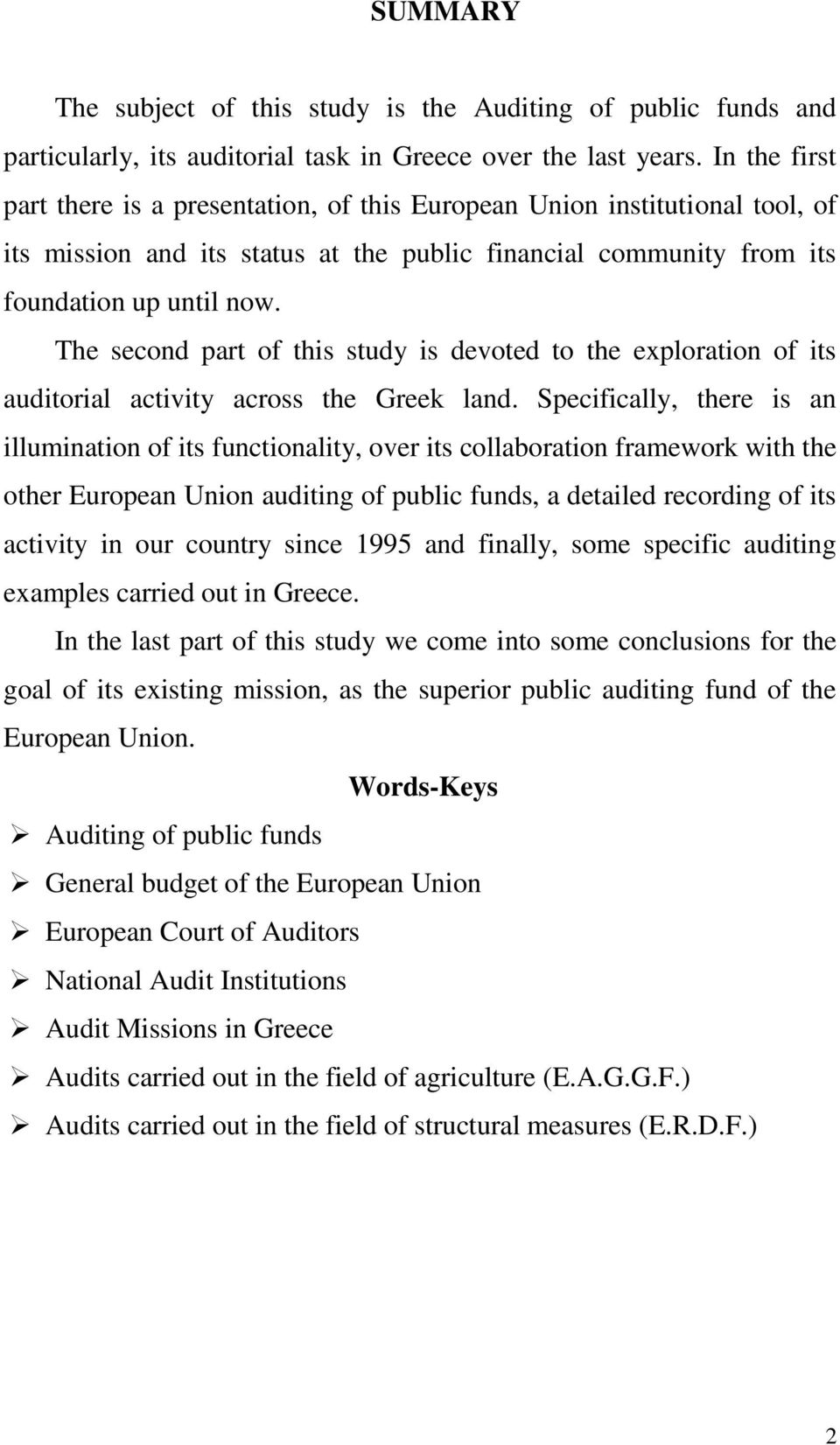 The second part of this study is devoted to the exploration of its auditorial activity across the Greek land.