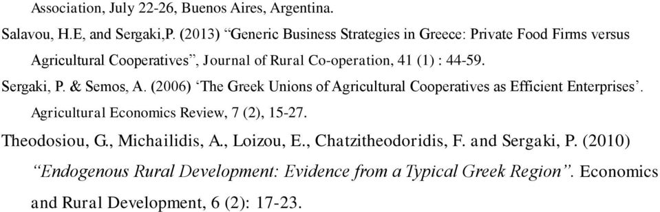 Sergaki, P. & Semos, A. (2006) The Greek Unions of Agricultural Cooperatives as Efficient Enterprises.