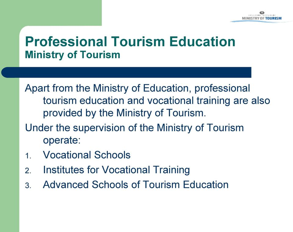 the Ministry of Tourism. Under the supervision of the Ministry of Tourism operate: 1.