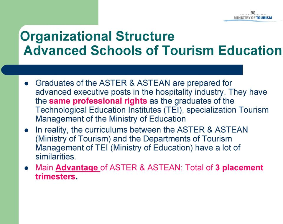 They have the same professional rights as the graduates of the Technological Education Institutes (TEI), specialization Tourism Management of