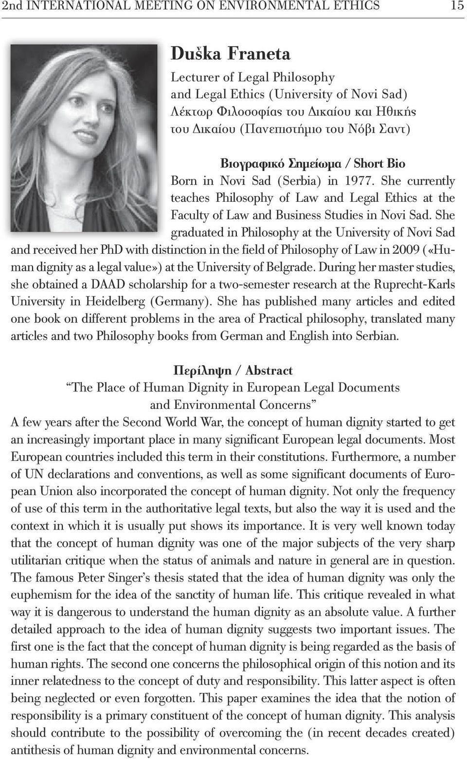 She currently teaches Philosophy of Law and Legal Ethics at the Faculty of Law and Business Studies in Novi Sad.