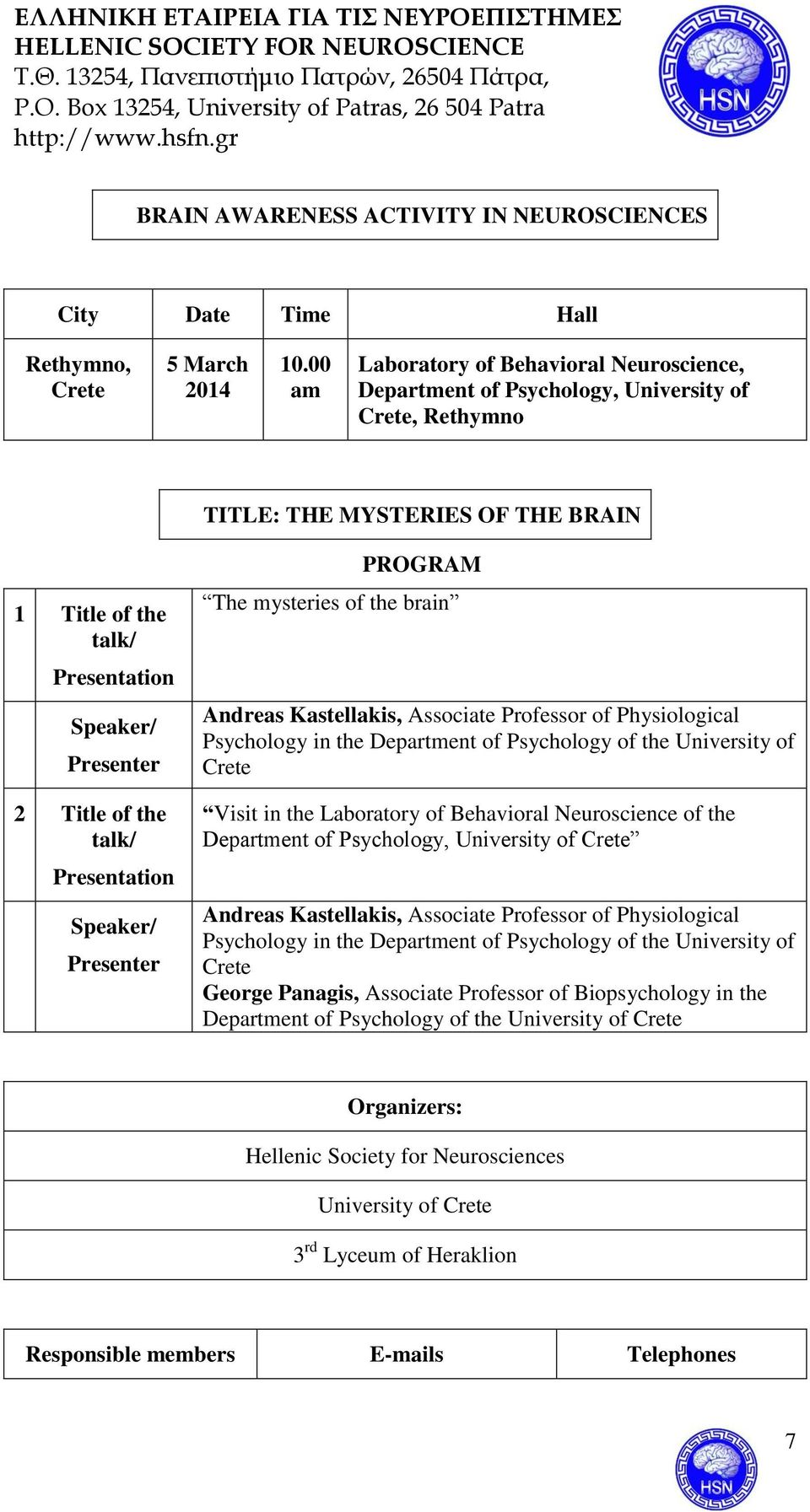 the talk/ Presentation Speaker/ Presenter PROGRAM The mysteries of the brain Andreas Kastellakis, Associate Professor of Physiological Psychology in the Department of Psychology of the University of