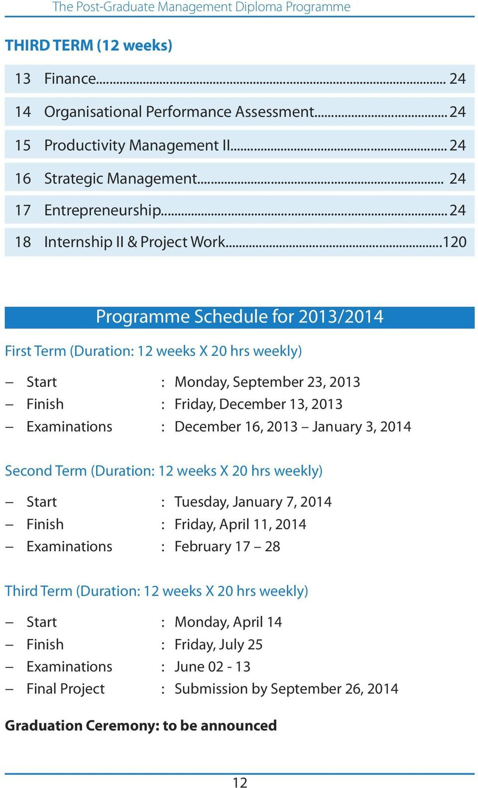..120 Programme Schedule for 2013/2014 First Term (Duration: 12 weeks X 20 hrs weekly) Start : Monday, September 23, 2013 Finish : Friday, December 13, 2013 Examinations : December 16, 2013