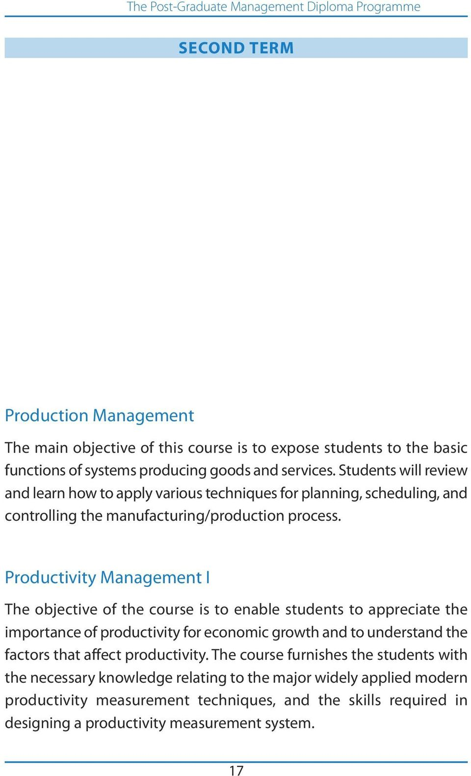 Productivity Management I The objective of the course is to enable students to appreciate the importance of productivity for economic growth and to understand the factors that
