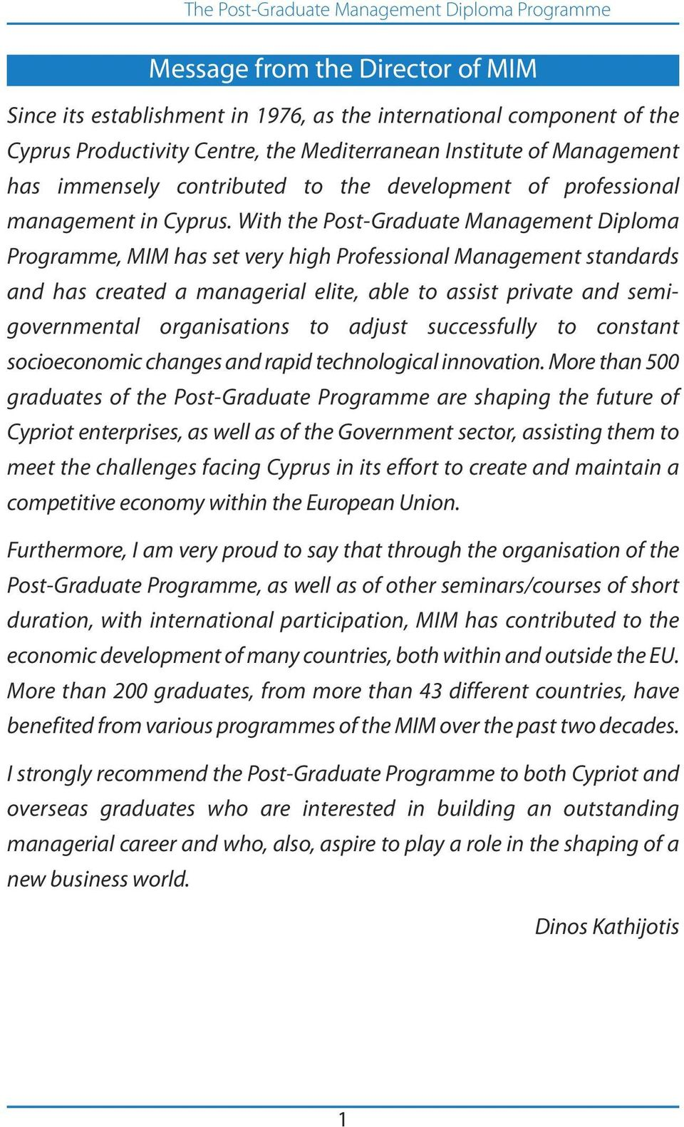 With the Post-Graduate Management Diploma Programme, MIM has set very high Professional Management standards and has created a managerial elite, able to assist private and semigovernmental