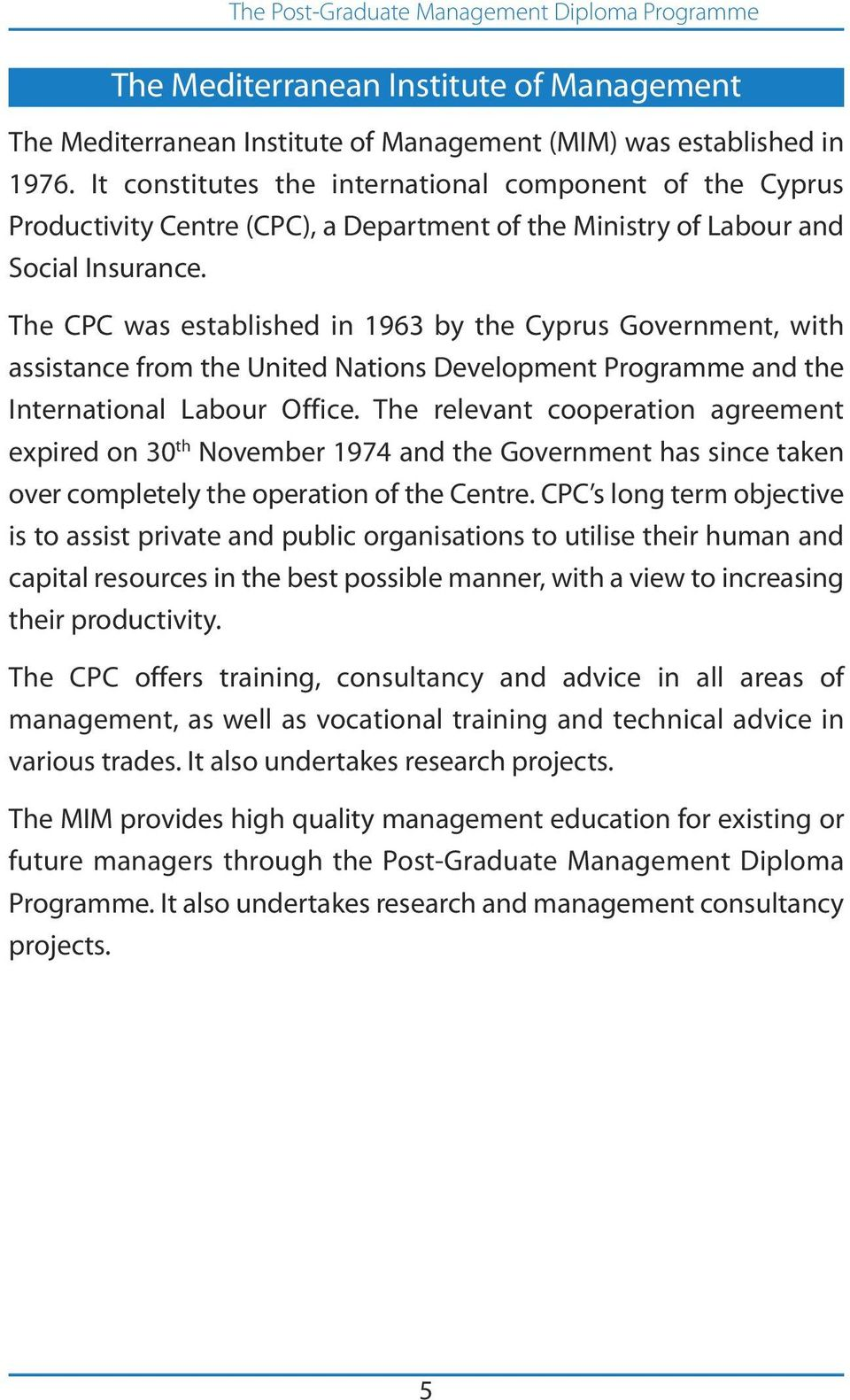 The CPC was established in 1963 by the Cyprus Government, with assistance from the United Nations Development Programme and the International Labour Office.