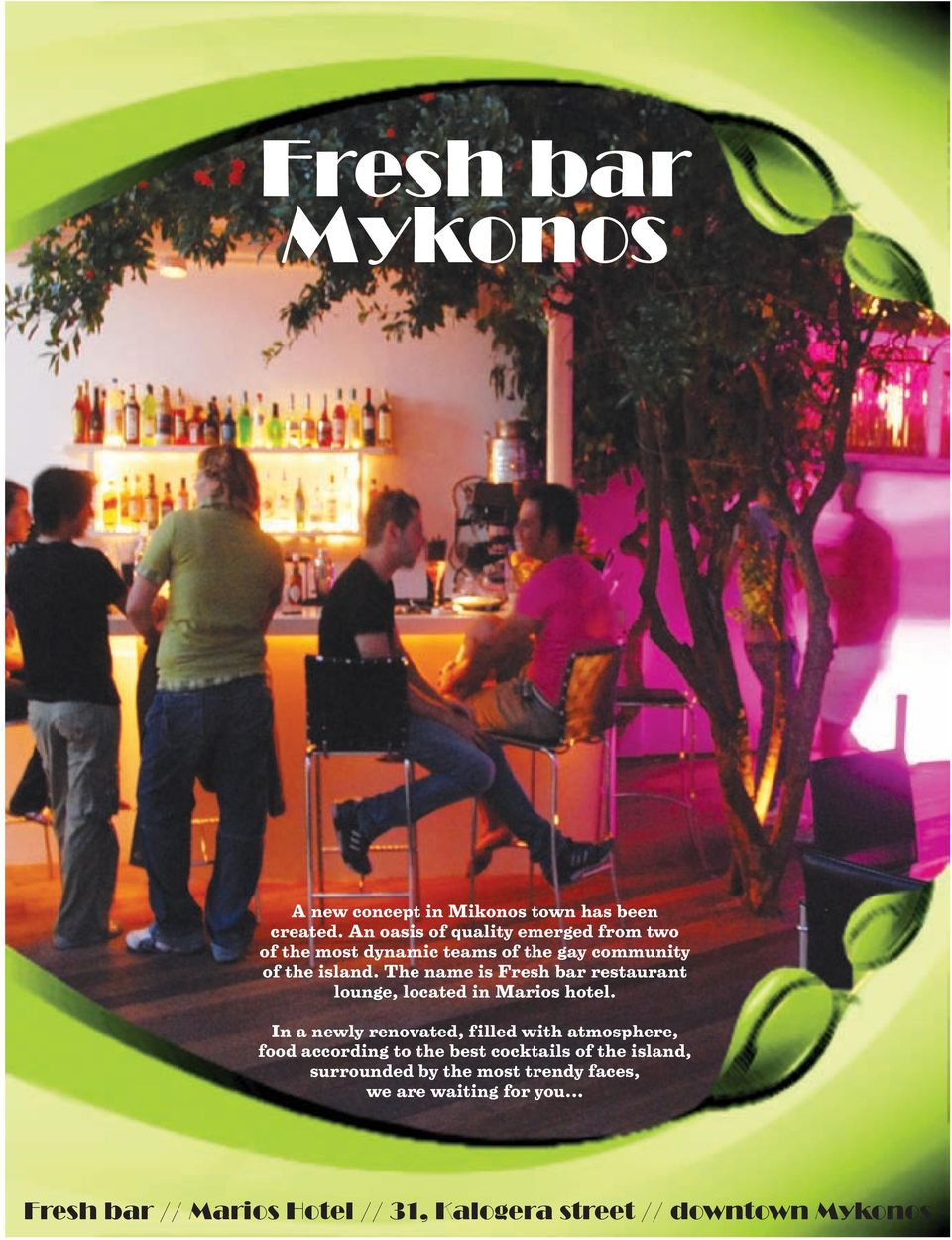 The name is Fresh bar restaurant lounge, located in Marios hotel.