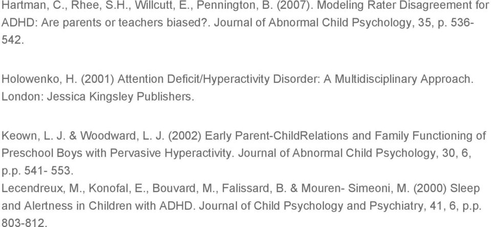 ssica Kingsley Publishers. Keown, L. J. & Woodward, L. J. (2002) Early Parent-ChildRelations and Family Functioning of Preschool Boys with Pervasive Hyperactivity.