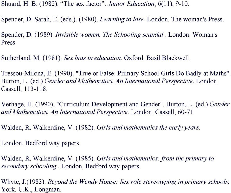 """True or False: Primary School Girls Do Badly at Maths"". Burton, L. (ed.) Gender and Mathematics. An International Perspective. London. Cassell, 113-118. Verhage, H. (1990)."