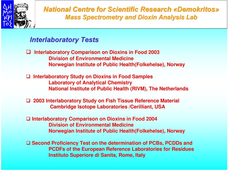 Netherlands 2003 Interlaboratory Study on Fish Tissue Reference Material Cambridge Isotope Laboratories /Cerilliant, USA Interlaboratory Comparison on Dioxins in Food 2004 Division of Environmental