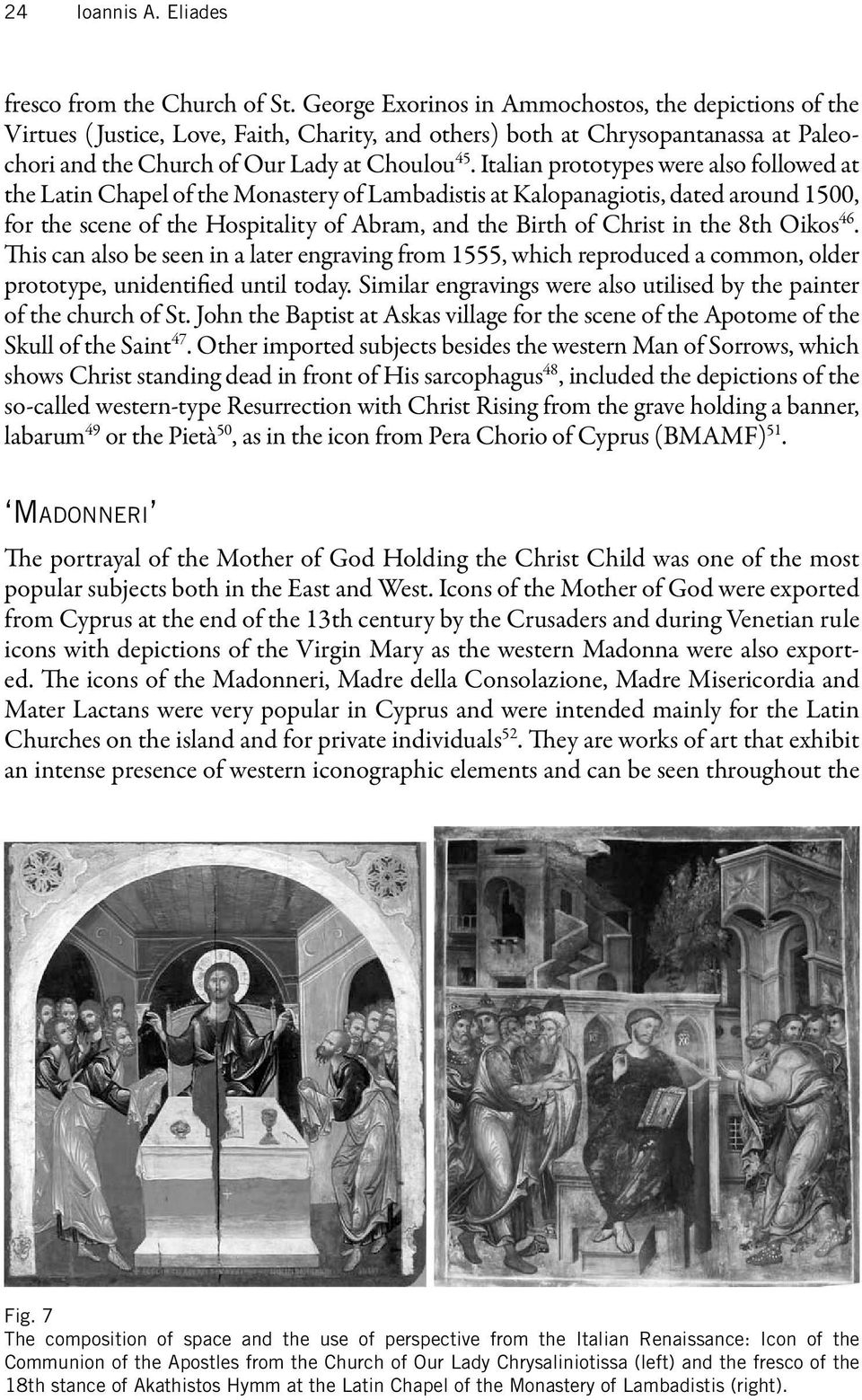 Italian prototypes were also followed at the Latin Chapel of the Monastery of Lambadistis at Kalopanagiotis, dated around 1500, for the scene of the Hospitality of Abram, and the Birth of Christ in