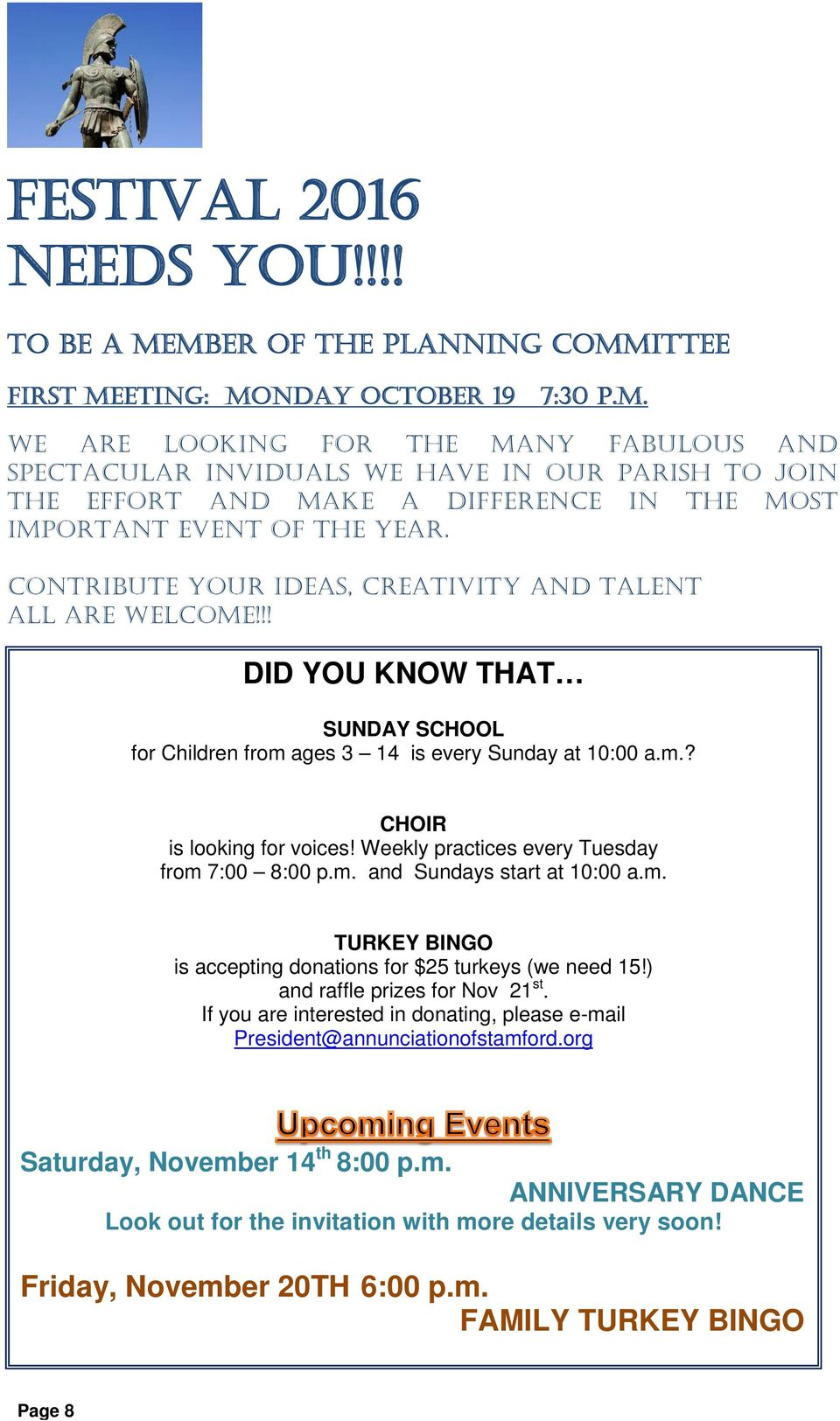 CONTRIBUTE YOUR ideas, creativity and TALENT all are welcome!!! DID YOU KNOW THAT SUNDAY for Children from ages 3 14 is every Sunday at 10:00 a.m.? CHOIR is looking for voices!