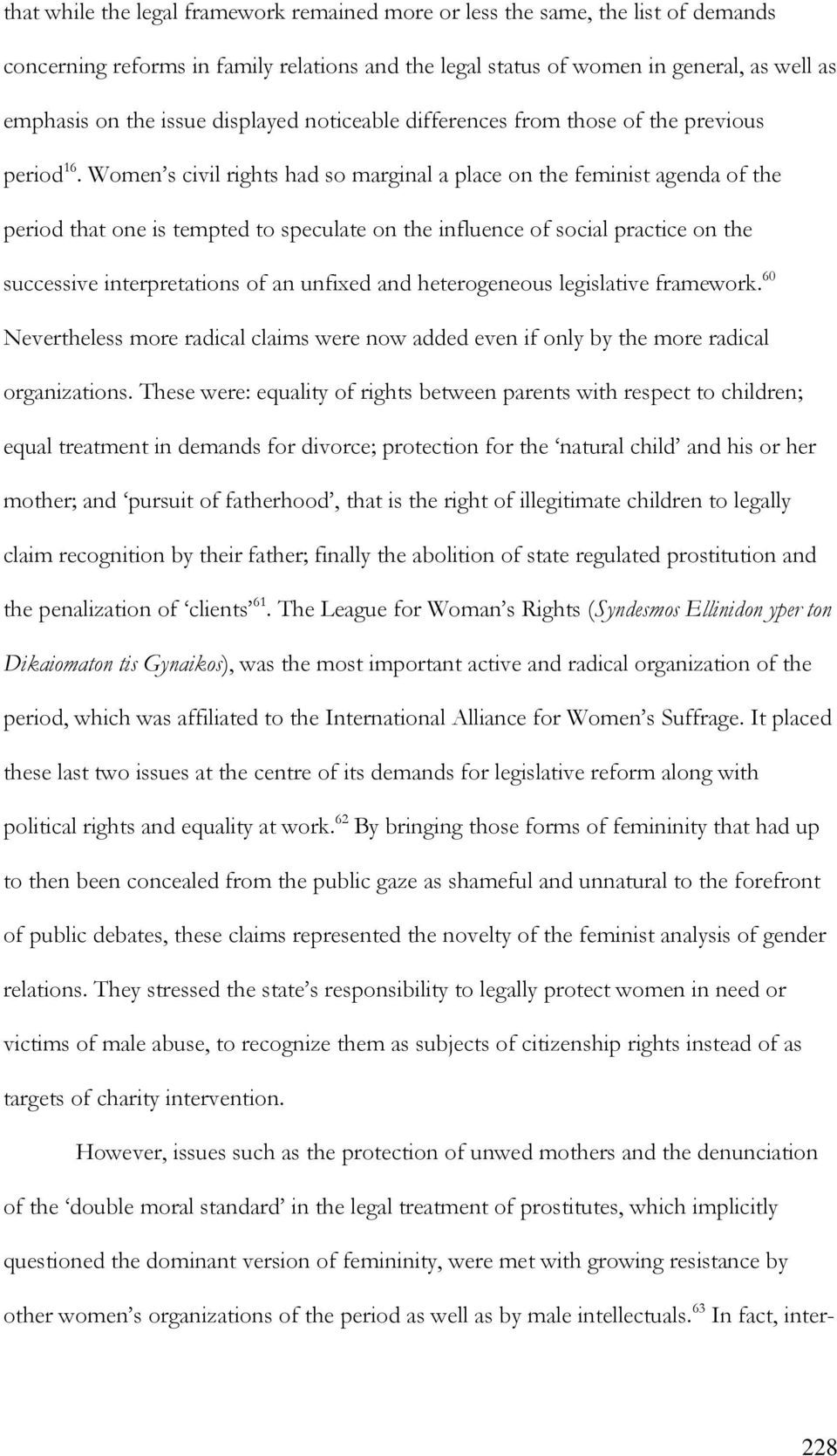 Women s civil rights had so marginal a place on the feminist agenda of the period that one is tempted to speculate on the influence of social practice on the successive interpretations of an unfixed