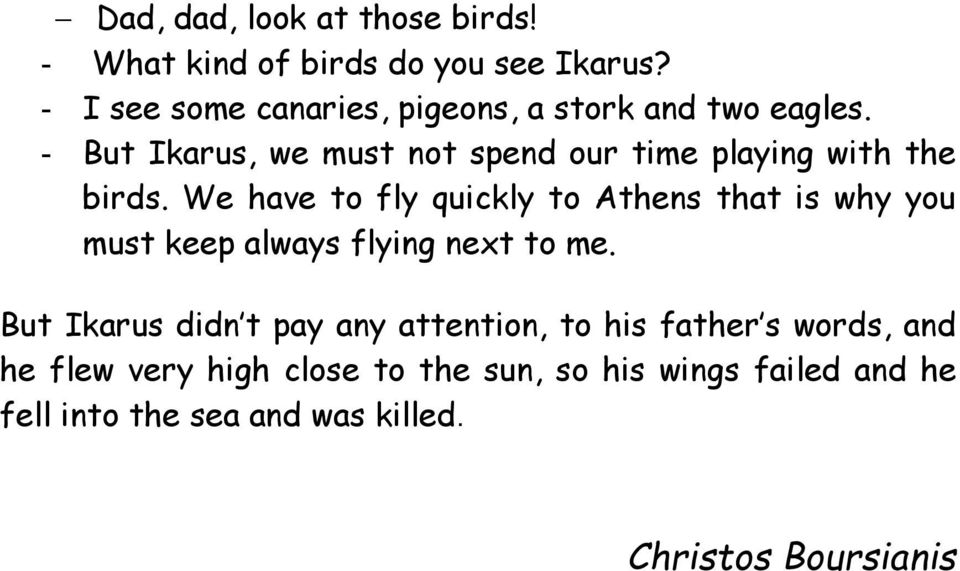 - But Ikarus, we must not spend our time playing with the birds.
