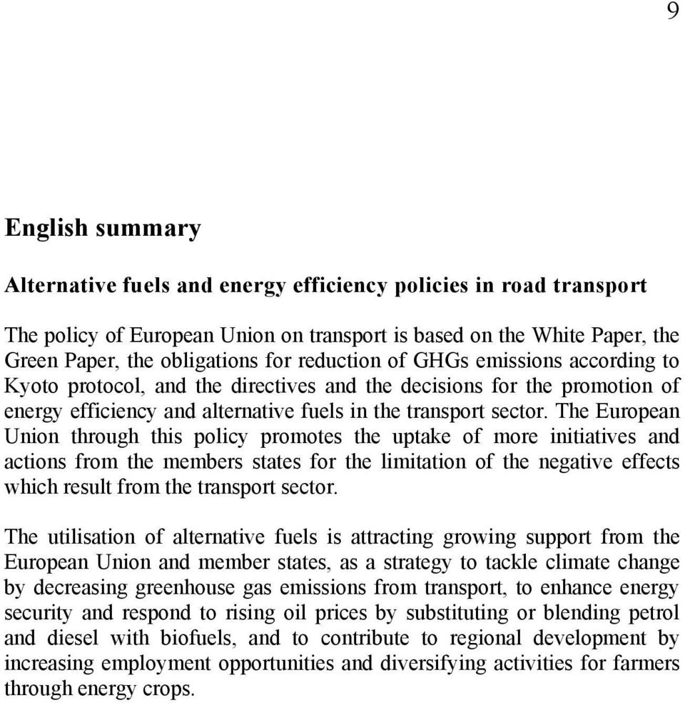 The European Union through this policy promotes the uptake of more initiatives and actions from the members states for the limitation of the negative effects which result from the transport sector.