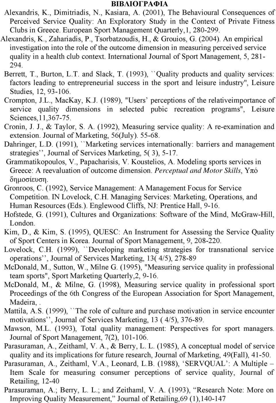An empirical investigation into the role of the outcome dimension in measuring perceived service quality in a health club context. International Journal of Sport Management, 5, 281-294. Berrett, T.