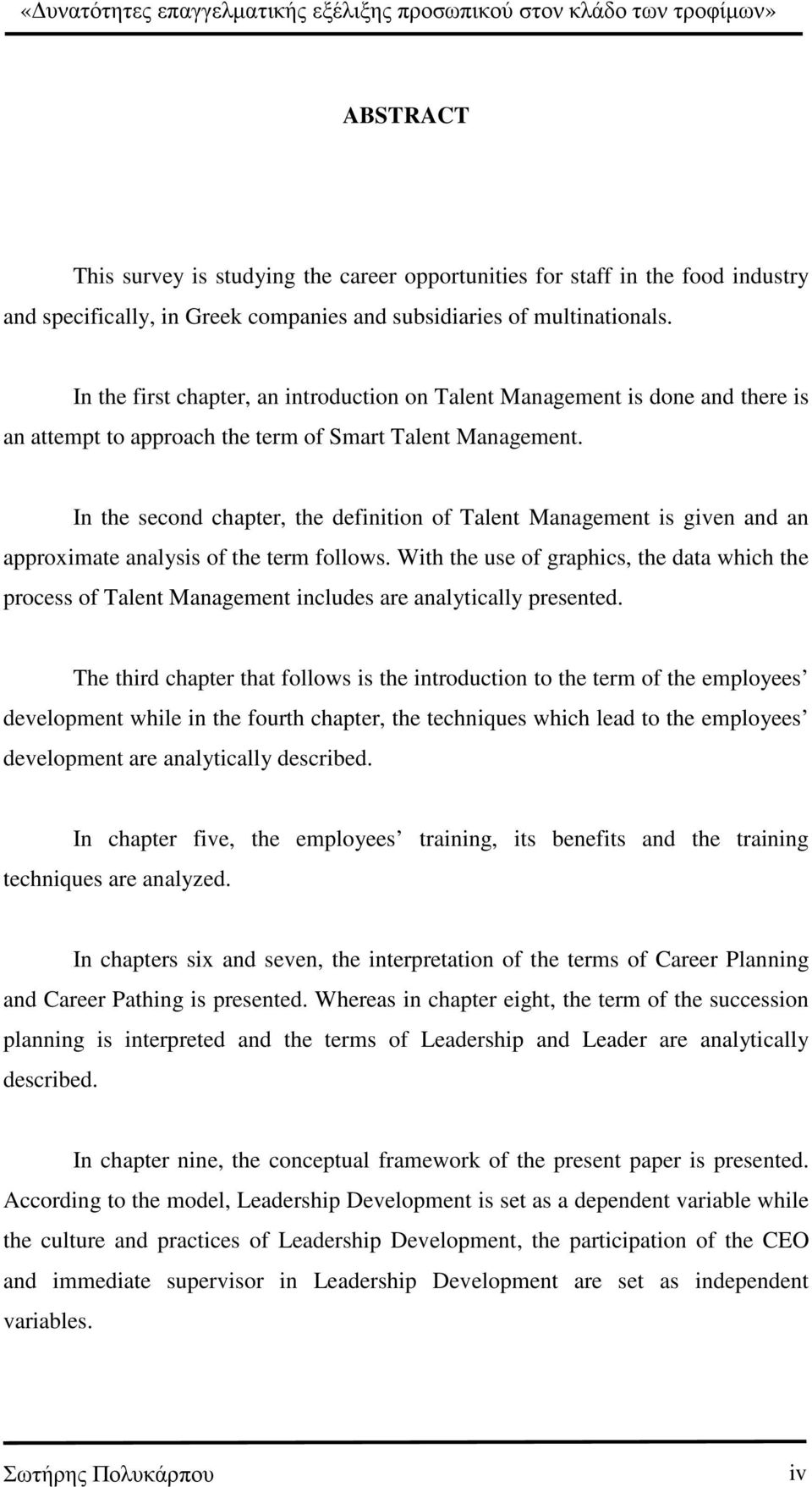 In the second chapter, the definition of Talent Management is given and an approximate analysis of the term follows.