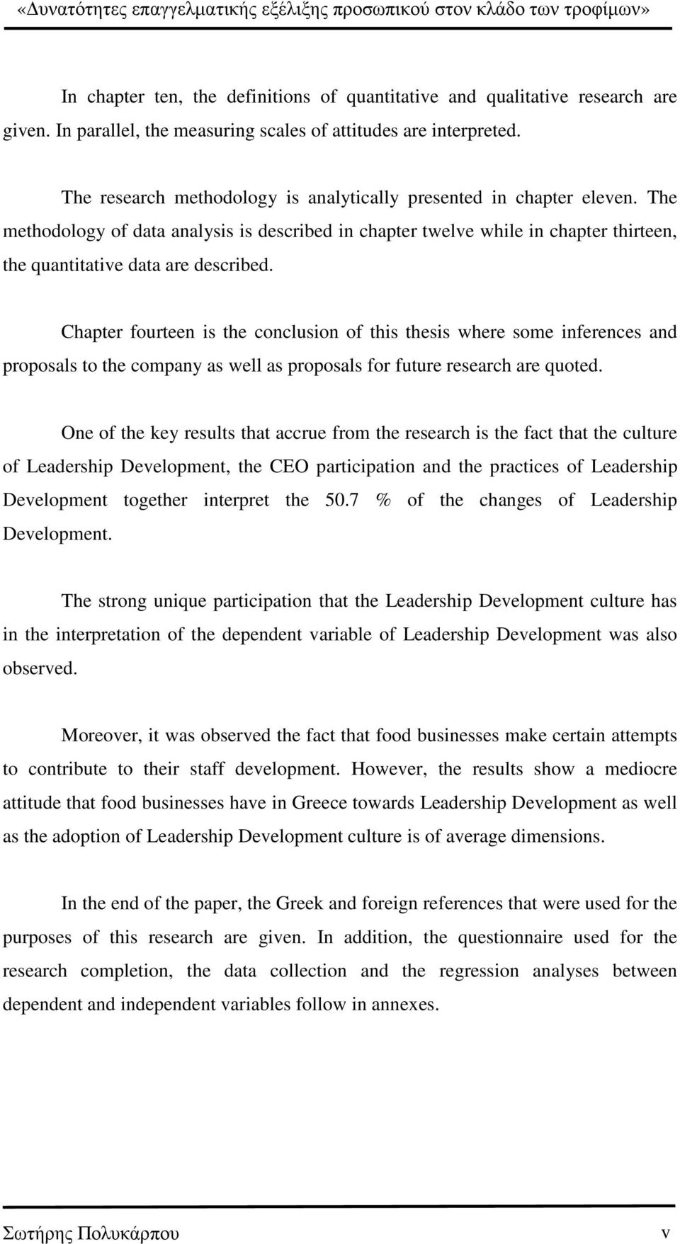 Chapter fourteen is the conclusion of this thesis where some inferences and proposals to the company as well as proposals for future research are quoted.