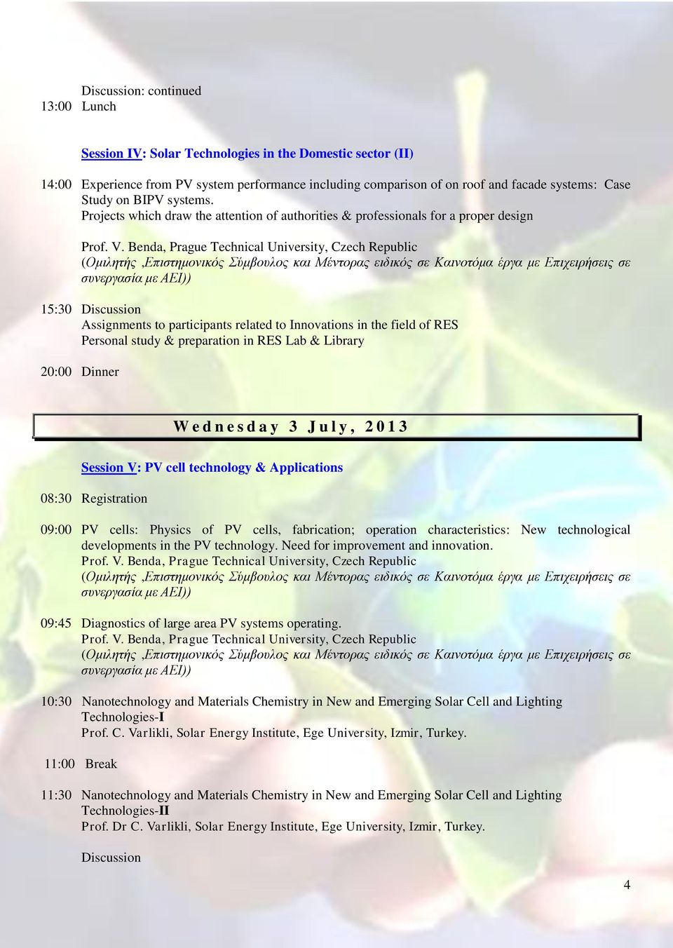 Benda, Prague Technical University, Czech Republic συνεργασία με ΑΕΙ)) 15:30 Discussion Assignments to participants related to Innovations in the field of RES Personal study & preparation in RES Lab