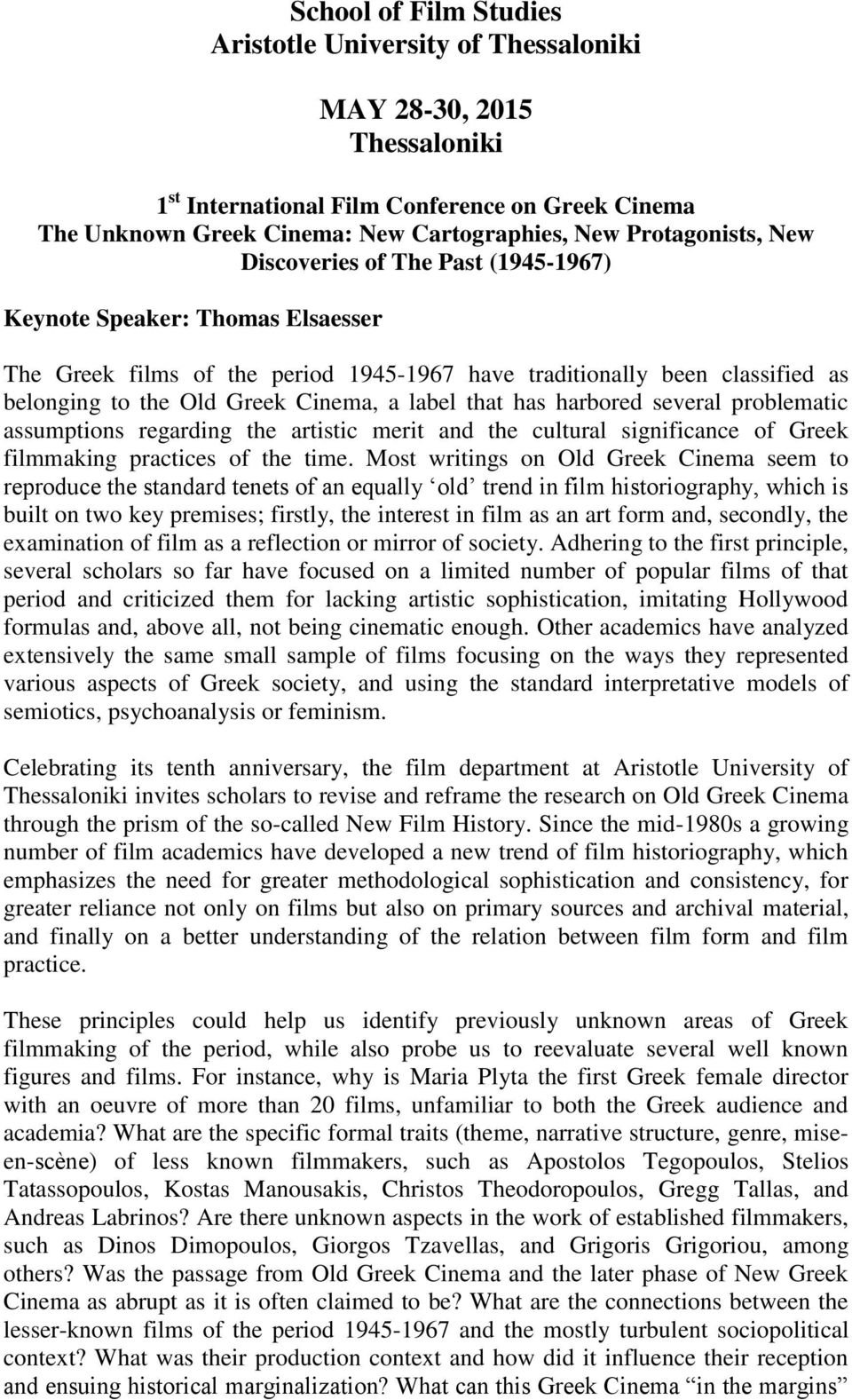 Cinema, a label that has harbored several problematic assumptions regarding the artistic merit and the cultural significance of Greek filmmaking practices of the time.