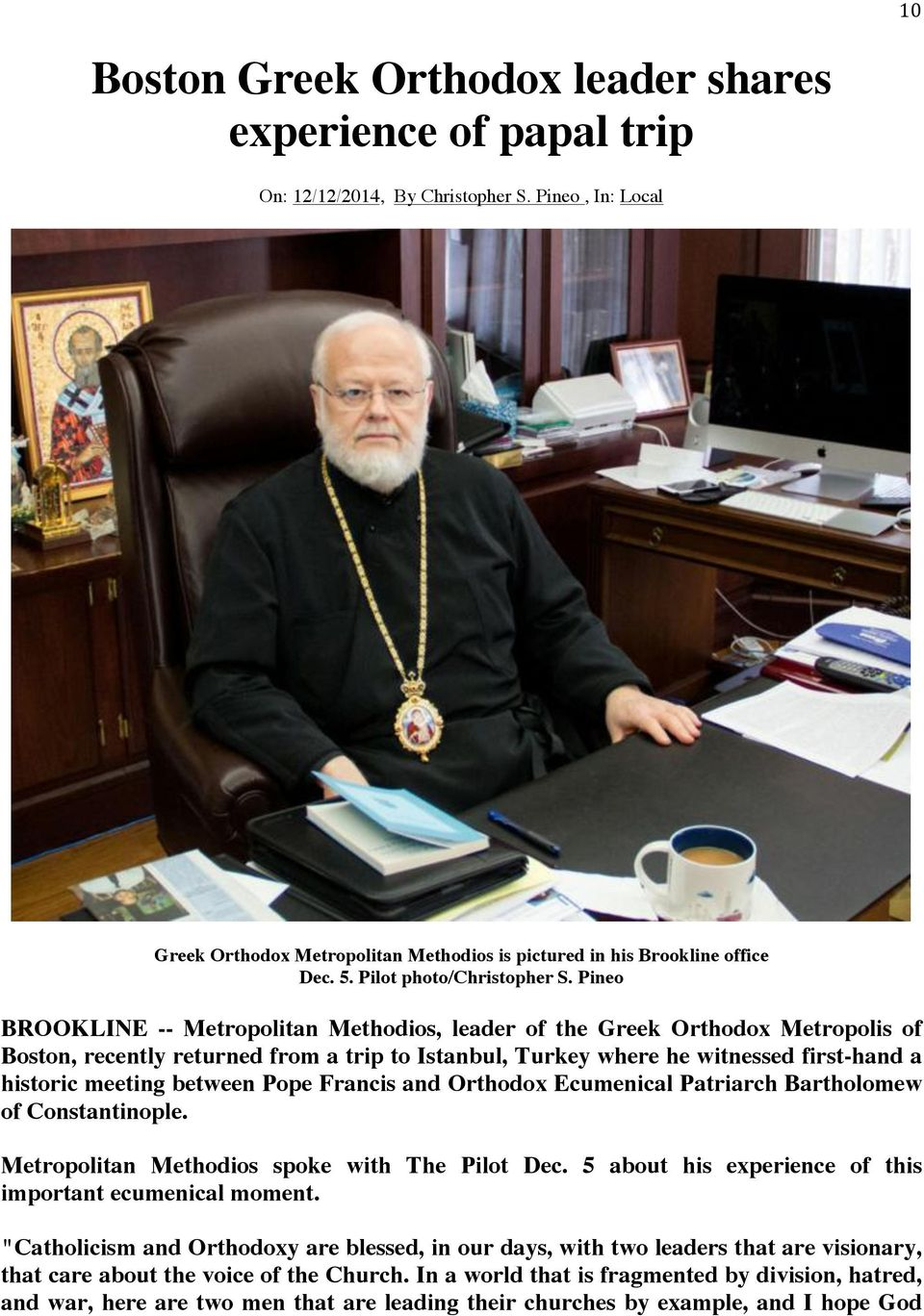 Pineo BROOKLINE -- Metropolitan Methodios, leader of the Greek Orthodox Metropolis of Boston, recently returned from a trip to Istanbul, Turkey where he witnessed first-hand a historic meeting