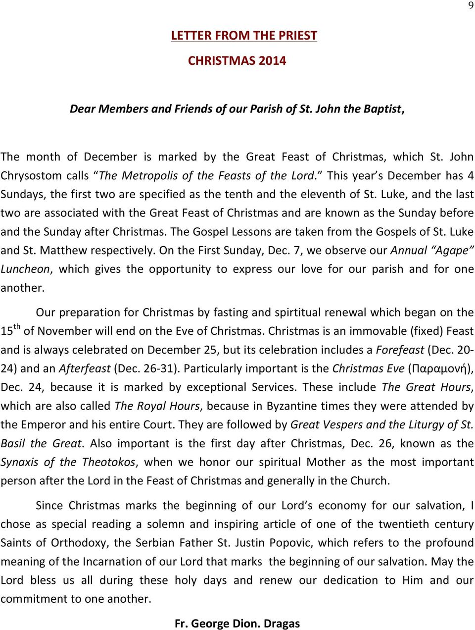 Luke, and the last two are associated with the Great Feast of Christmas and are known as the Sunday before and the Sunday after Christmas. The Gospel Lessons are taken from the Gospels of St.